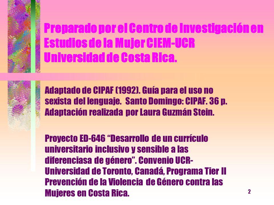 2 Preparado por el Centro de Investigación en Estudios de la Mujer CIEM-UCR Universidad de Costa Rica. Adaptado de CIPAF (1992). Guía para el uso no s