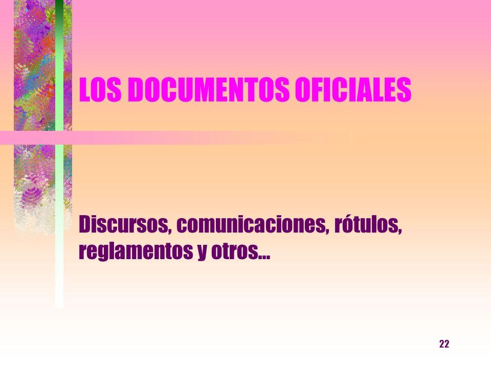 22 LOS DOCUMENTOS OFICIALES Discursos, comunicaciones, rótulos, reglamentos y otros…