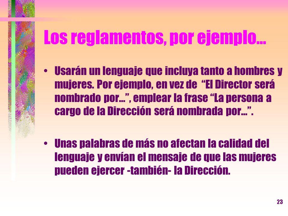 23 Los reglamentos, por ejemplo… Usarán un lenguaje que incluya tanto a hombres y mujeres. Por ejemplo, en vez de El Director será nombrado por..., em