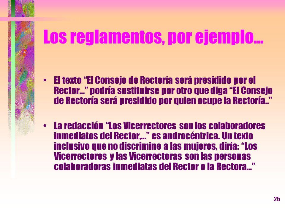 25 Los reglamentos, por ejemplo… El texto El Consejo de Rectoría será presidido por el Rector… podría sustituirse por otro que diga El Consejo de Rect