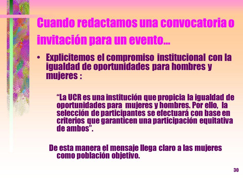 30 Cuando redactamos una convocatoria o invitación para un evento... Explicitemos el compromiso institucional con la igualdad de oportunidades para ho
