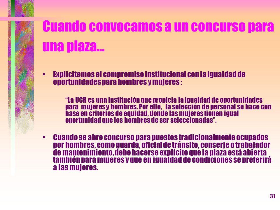31 Cuando convocamos a un concurso para una plaza... Explicitemos el compromiso institucional con la igualdad de oportunidades para hombres y mujeres