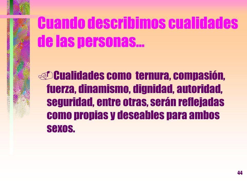 44 Cuando describimos cualidades de las personas....Cualidades como ternura, compasión, fuerza, dinamismo, dignidad, autoridad, seguridad, entre otras