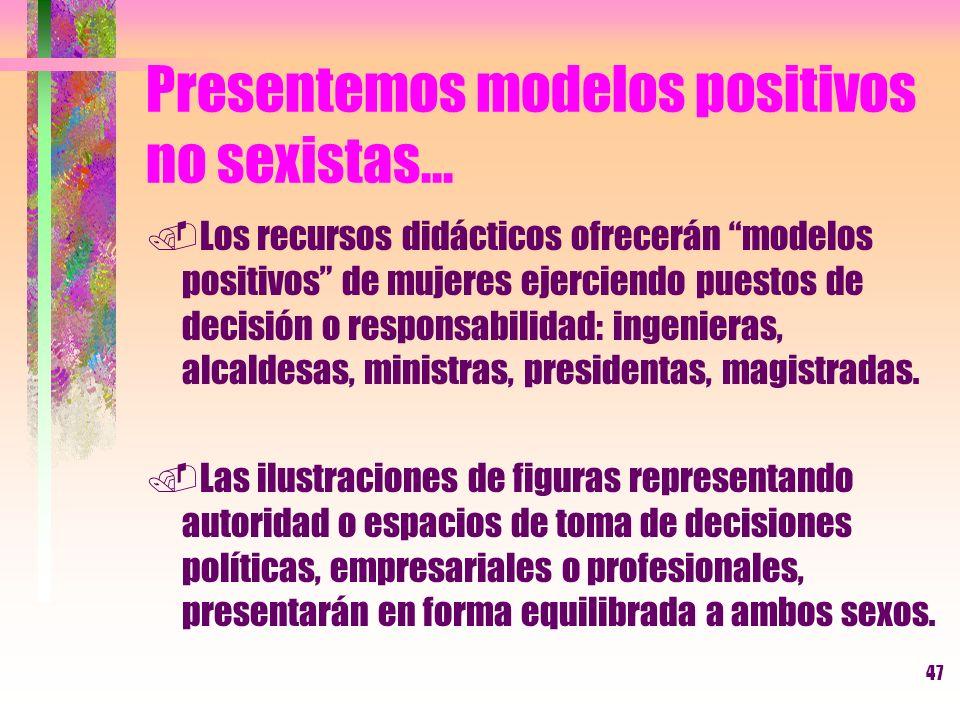 47 Presentemos modelos positivos no sexistas....Los recursos didácticos ofrecerán modelos positivos de mujeres ejerciendo puestos de decisión o respon