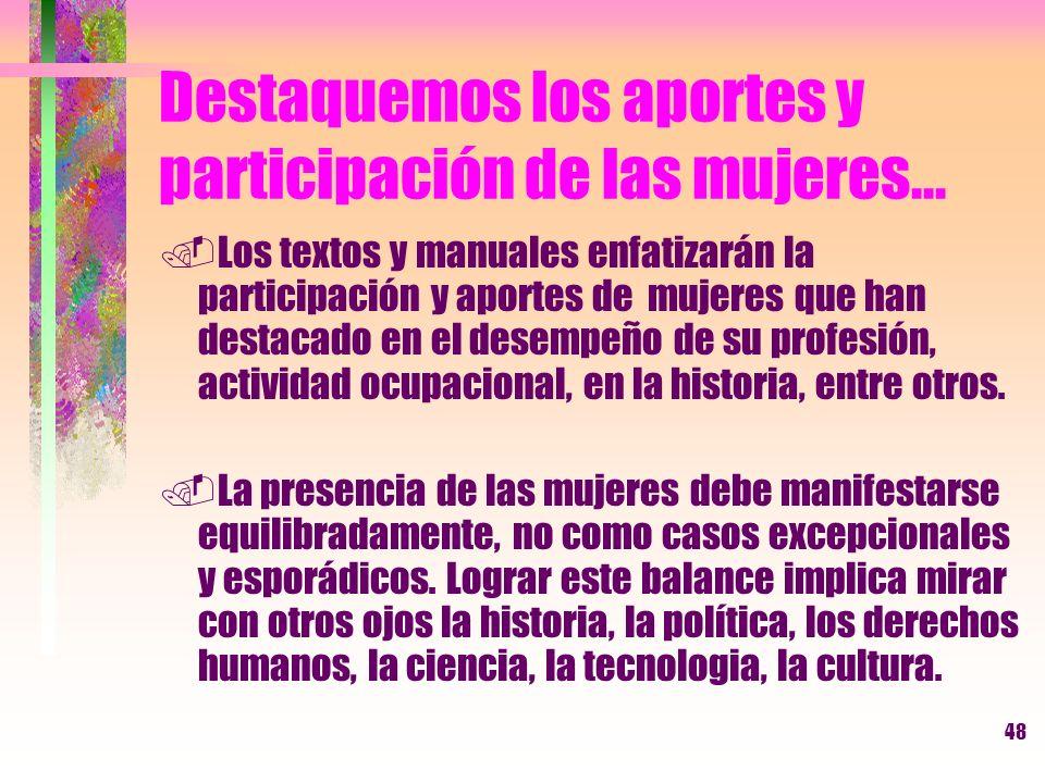 48 Destaquemos los aportes y participación de las mujeres....Los textos y manuales enfatizarán la participación y aportes de mujeres que han destacado
