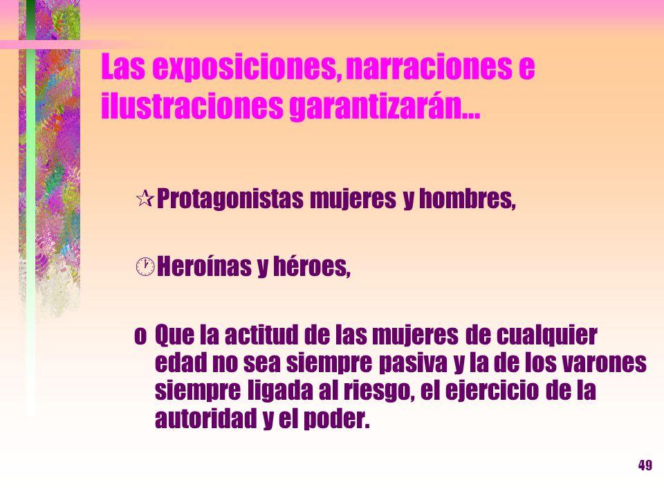 49 Las exposiciones, narraciones e ilustraciones garantizarán... ¶Protagonistas mujeres y hombres, ·Heroínas y héroes, oQue la actitud de las mujeres