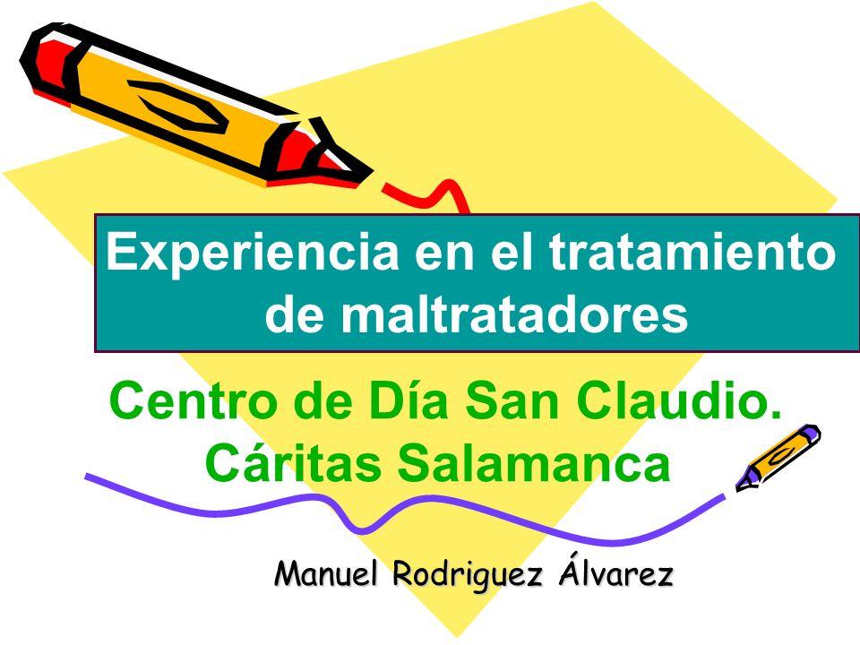 Manuel Rodriguez Álvarez Experiencia en el tratamiento de maltratadores Centro de Día San Claudio.