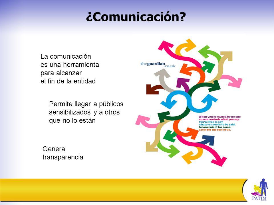 La comunicación es una herramienta para alcanzar el fin de la entidad ¿Comunicación.