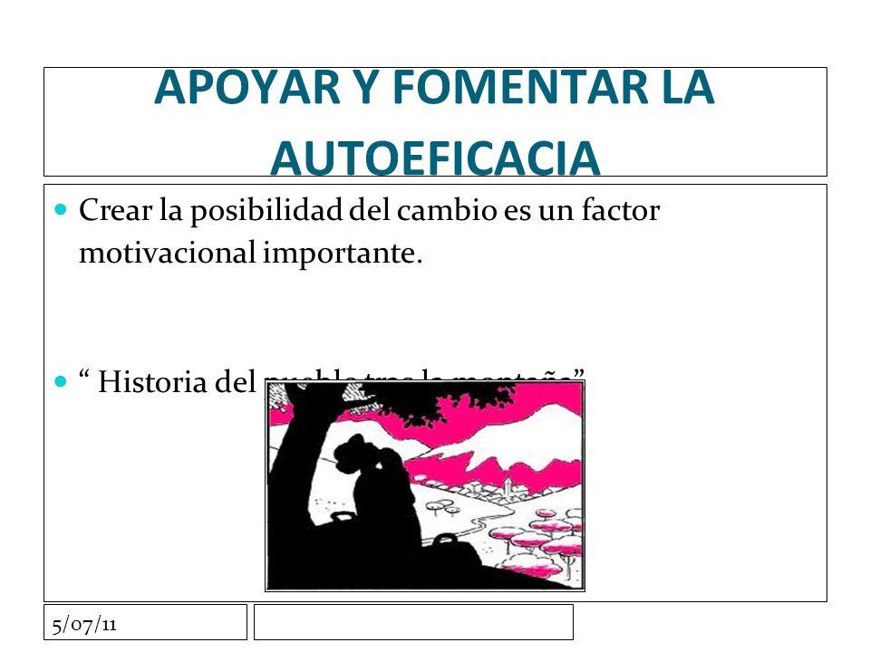5/07/11 APOYAR Y FOMENTAR LA AUTOEFICACIA Crear la posibilidad del cambio es un factor motivacional importante.