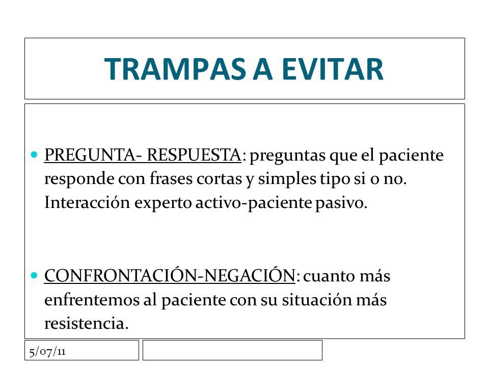 5/07/11 TRAMPAS A EVITAR PREGUNTA- RESPUESTA: preguntas que el paciente responde con frases cortas y simples tipo si o no.