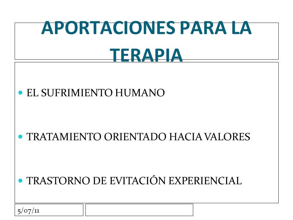 5/07/11 APORTACIONES PARA LA TERAPIA EL SUFRIMIENTO HUMANO TRATAMIENTO ORIENTADO HACIA VALORES TRASTORNO DE EVITACIÓN EXPERIENCIAL