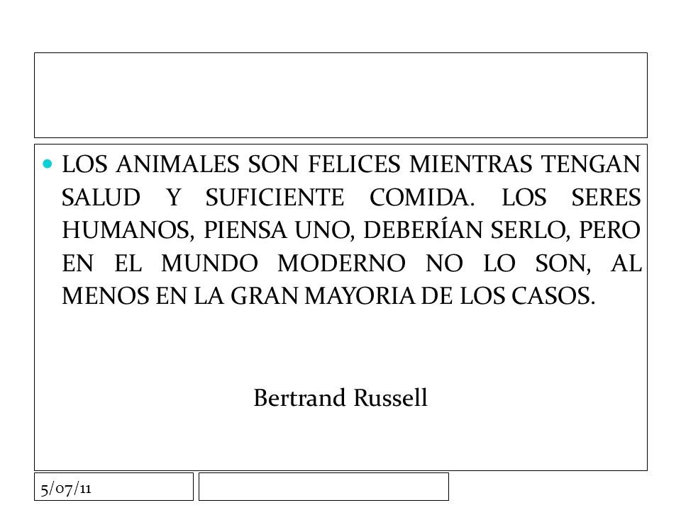 5/07/11 LOS ANIMALES SON FELICES MIENTRAS TENGAN SALUD Y SUFICIENTE COMIDA.