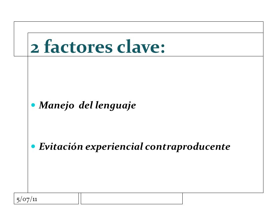 5/07/11 2 factores clave: Manejo del lenguaje Evitación experiencial contraproducente