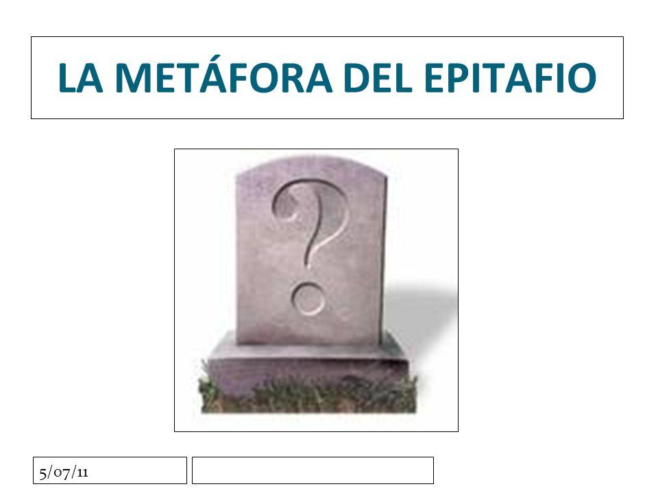 5/07/11 LA METÁFORA DEL EPITAFIO