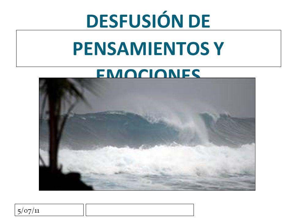 5/07/11 DESFUSIÓN DE PENSAMIENTOS Y EMOCIONES