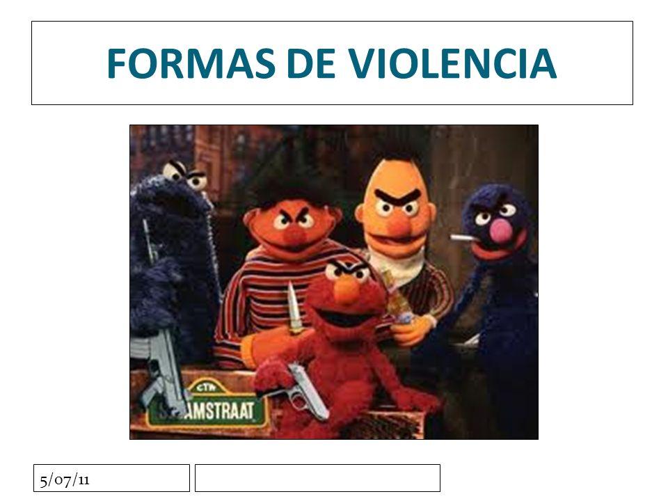 5/07/11 FORMAS DE VIOLENCIA