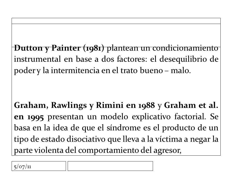 5/07/11 Dutton y Painter (1981) plantean un condicionamiento instrumental en base a dos factores: el desequilibrio de poder y la intermitencia en el trato bueno – malo.