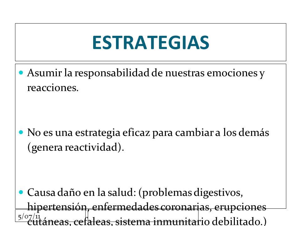 5/07/11 ESTRATEGIAS Asumir la responsabilidad de nuestras emociones y reacciones.
