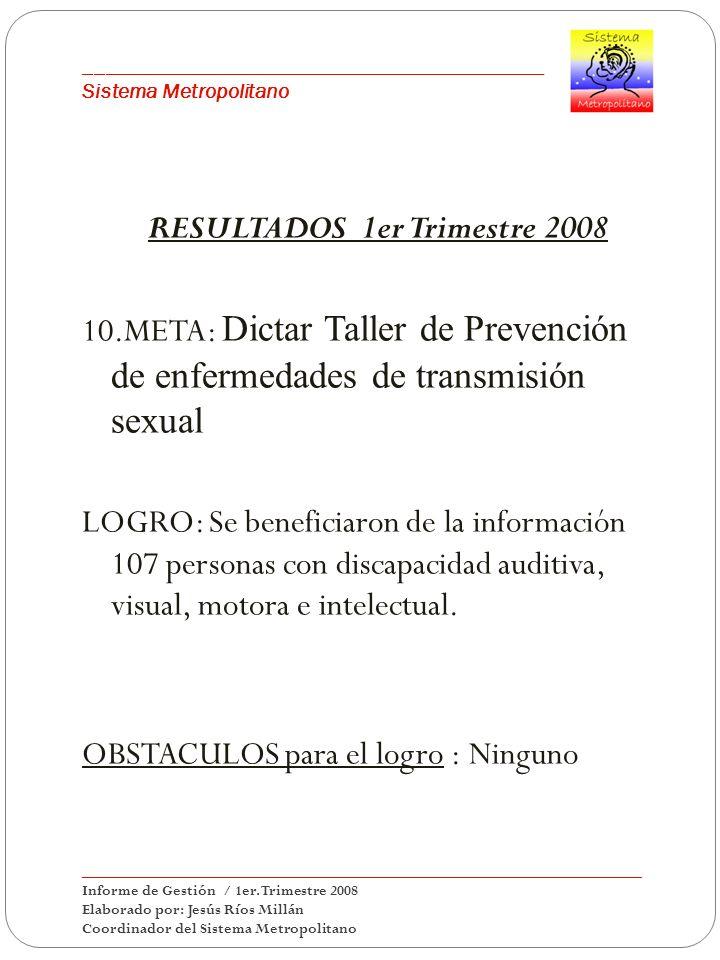 ___________________________________________ Sistema Metropolitano RESULTADOS 1er Trimestre 2008 10.META: Dictar Taller de Prevención de enfermedades d