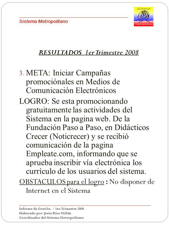 ___________________________________________ Sistema Metropolitano RESULTADOS 1er Trimestre 2008 3. META: Iniciar Campañas promociónales en Medios de C