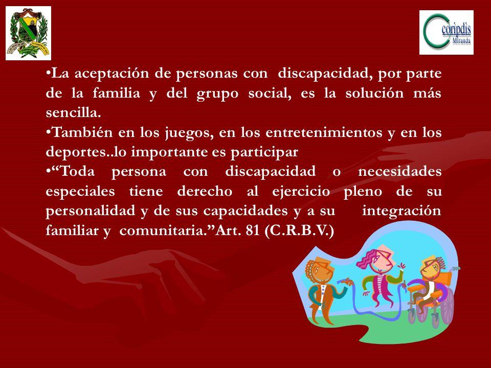 La aceptación de personas con discapacidad, por parte de la familia y del grupo social, es la solución más sencilla. También en los juegos, en los ent