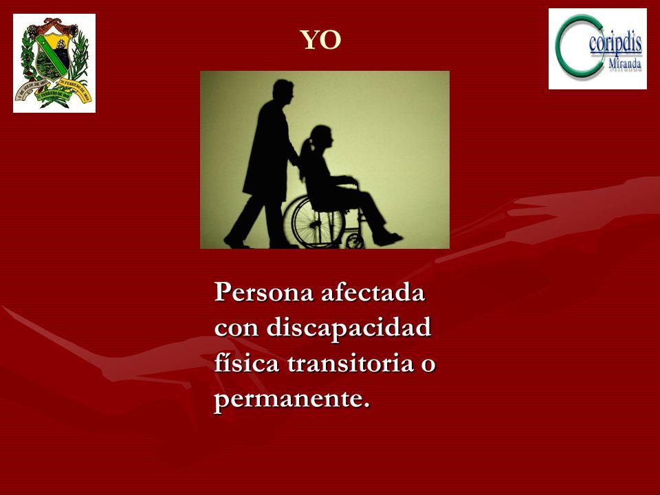 Persona afectada con discapacidad física transitoria o permanente. YO