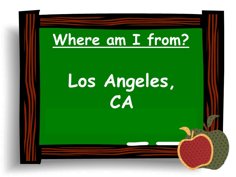 Where am I from? Los Angeles, CA