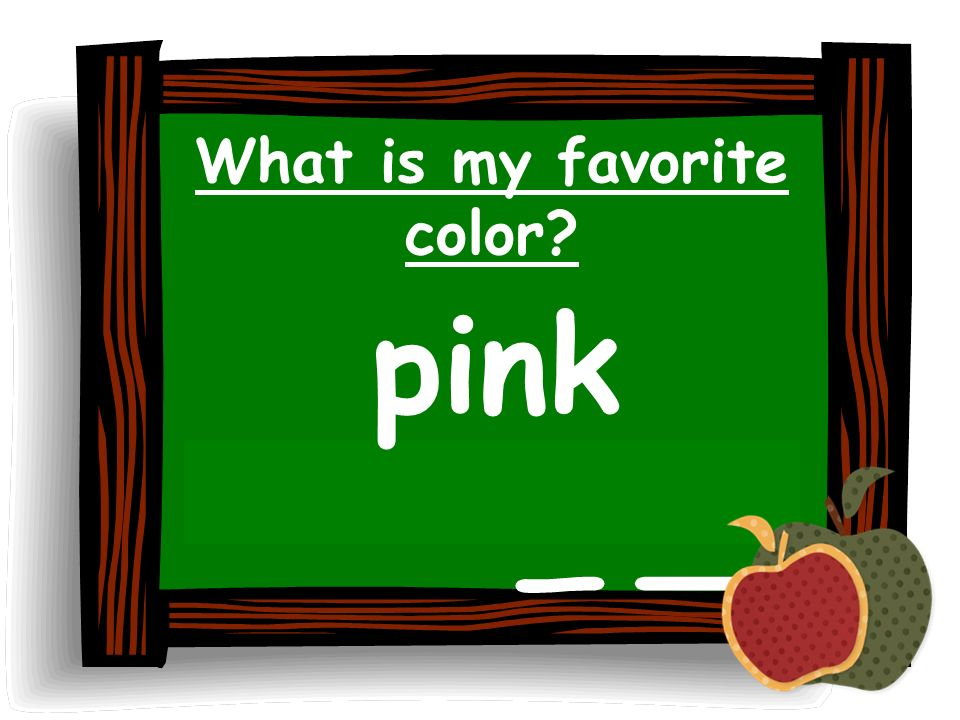 What is my favorite color? pink