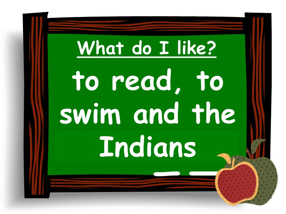 What do I like? to read, to swim and the Indians
