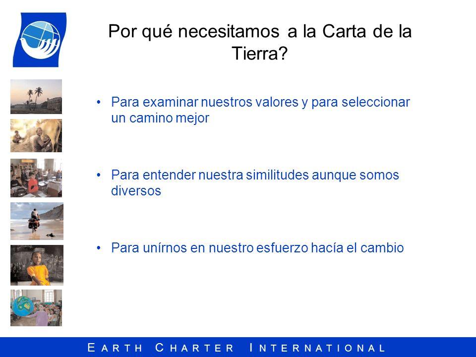 E A R T H C H A R T E R I N T E R N A T I O N A L Por qué necesitamos a la Carta de la Tierra? Para examinar nuestros valores y para seleccionar un ca