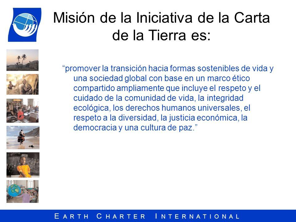 E A R T H C H A R T E R I N T E R N A T I O N A L Misión de la Iniciativa de la Carta de la Tierra es: promover la transición hacia formas sostenibles