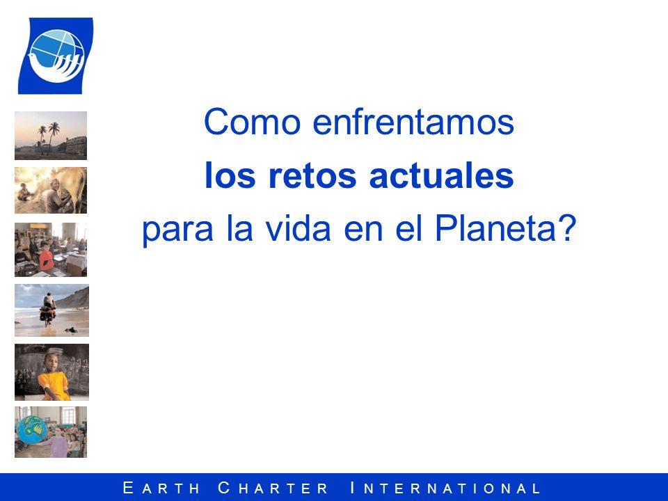 E A R T H C H A R T E R I N T E R N A T I O N A L Los retos cómo… Los modelos dominantes de la producción y del consumo están causando devastación ambiental…