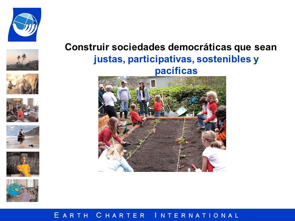 E A R T H C H A R T E R I N T E R N A T I O N A L Construir sociedades democráticas que sean justas, participativas, sostenibles y pacíficas