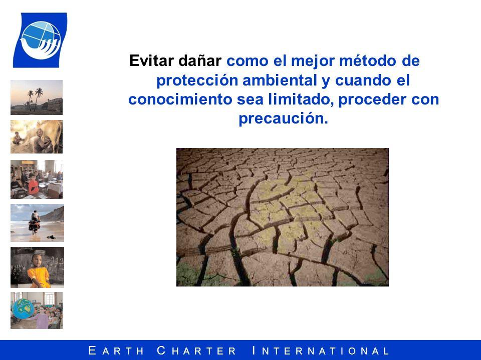 E A R T H C H A R T E R I N T E R N A T I O N A L Evitar dañar como el mejor método de protección ambiental y cuando el conocimiento sea limitado, pro