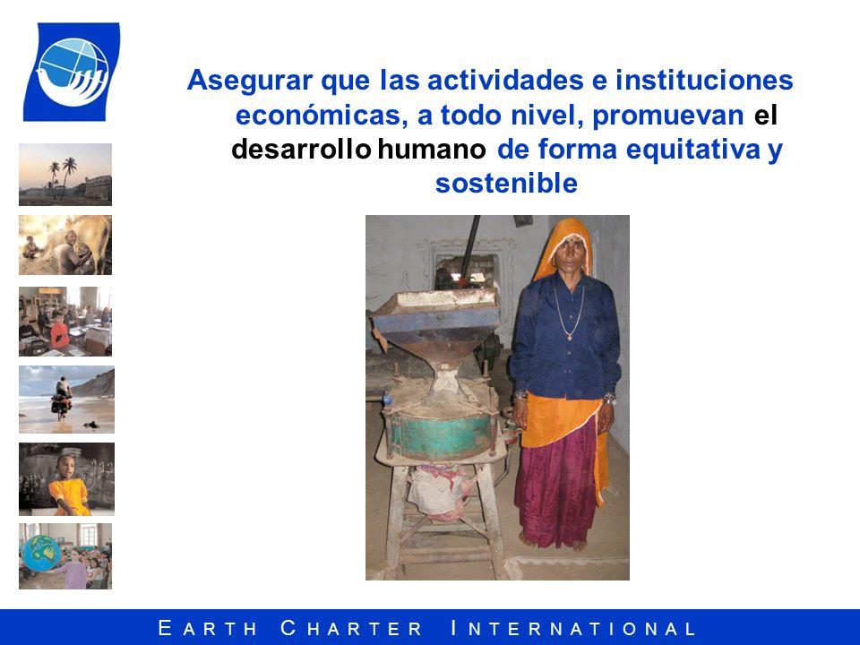 E A R T H C H A R T E R I N T E R N A T I O N A L Asegurar que las actividades e instituciones económicas, a todo nivel, promuevan el desarrollo human