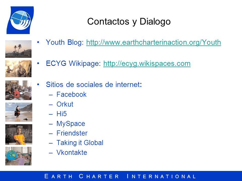 E A R T H C H A R T E R I N T E R N A T I O N A L Contactos y Dialogo Youth Blog: http://www.earthcharterinaction.org/Youthhttp://www.earthcharterinac