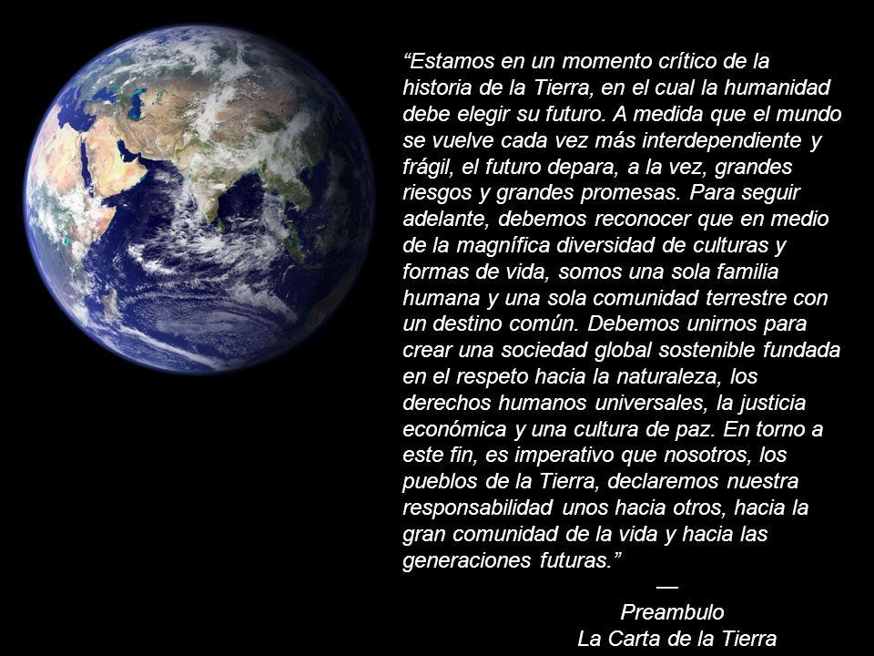 E A R T H C H A R T E R I N T E R N A T I O N A L Estamos en un momento crítico de la historia de la Tierra, en el cual la humanidad debe elegir su fu