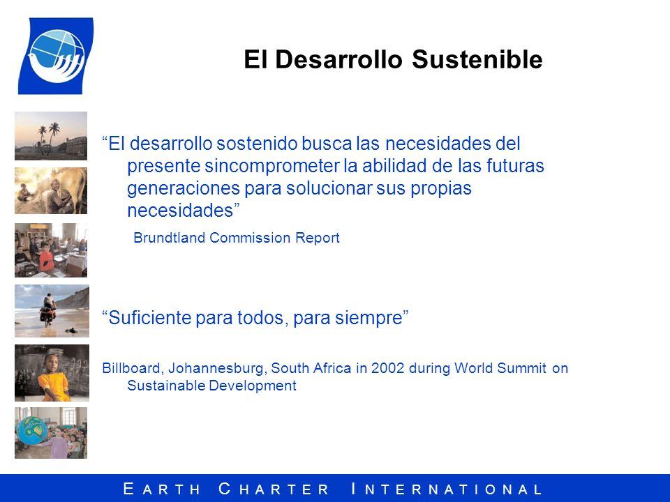 E A R T H C H A R T E R I N T E R N A T I O N A L El Desarrollo Sustenible El desarrollo sostenido busca las necesidades del presente sincomprometer l