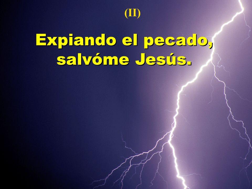 (II) Expiando el pecado, salvóme Jesús.