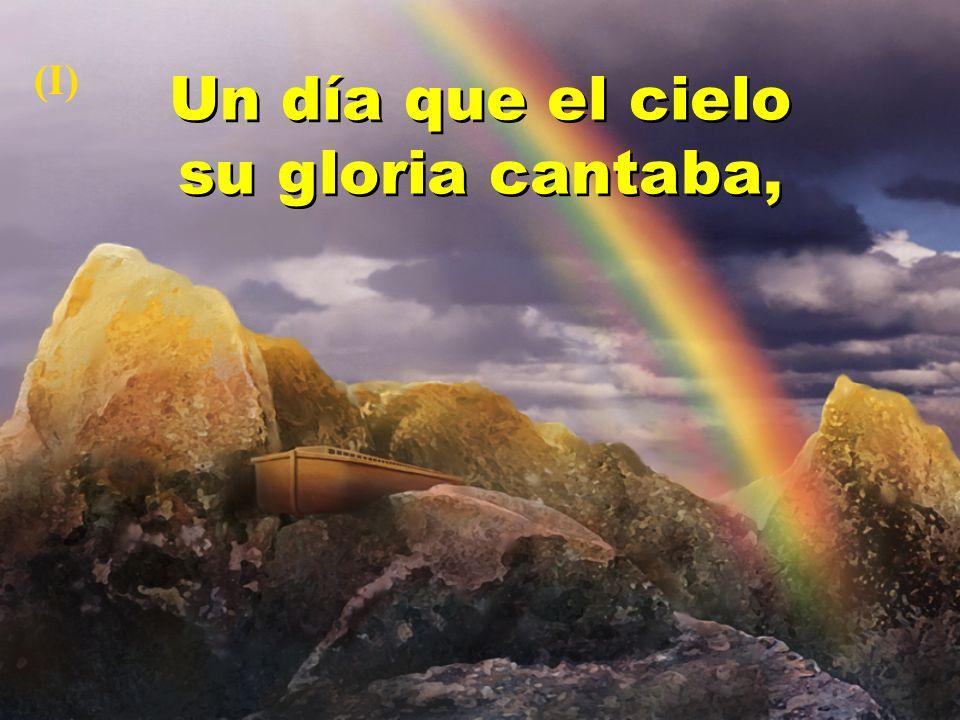 Un día que el cielo su gloria cantaba, (I)