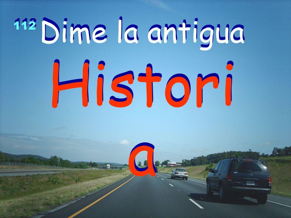 Dime la antigua Histori a Dime la antigua Histori a 112