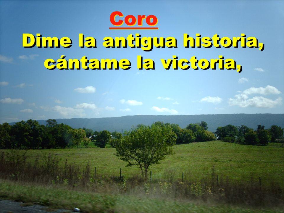 Dime la antigua historia, cántame la victoria, Coro