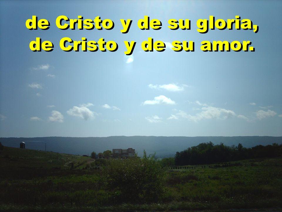 de Cristo y de su gloria, de Cristo y de su amor.