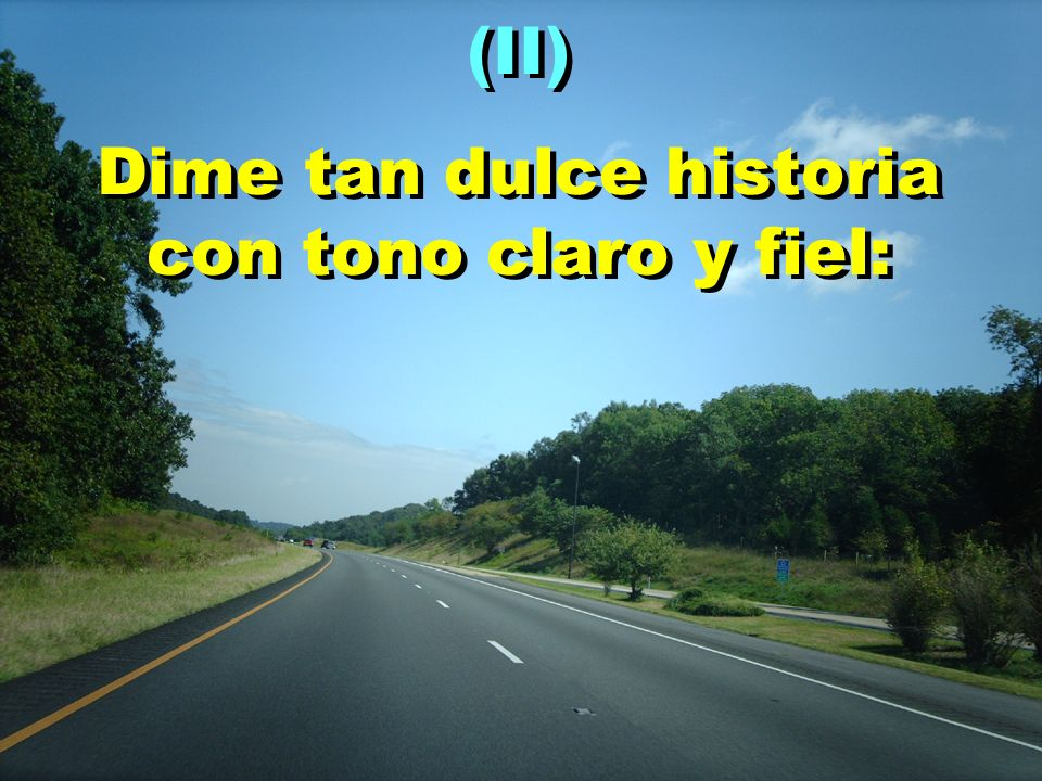 (II) Dime tan dulce historia con tono claro y fiel: (II) Dime tan dulce historia con tono claro y fiel: