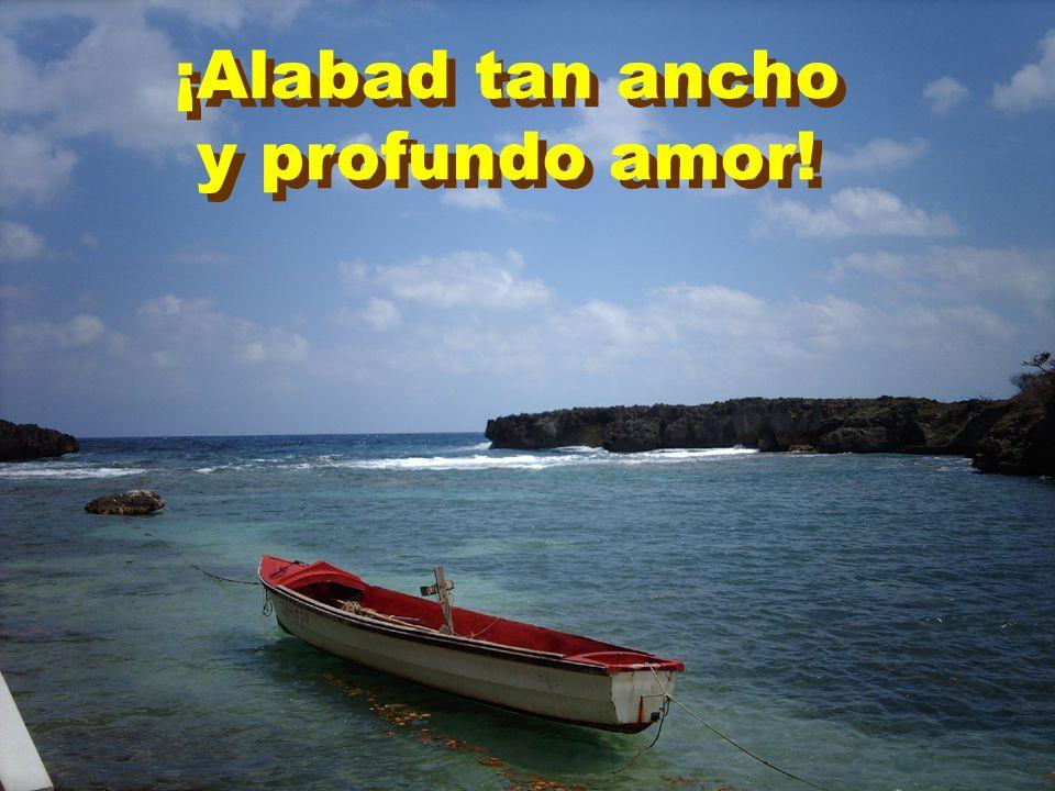 ¡Alabad tan ancho y profundo amor! ¡Alabad tan ancho y profundo amor!