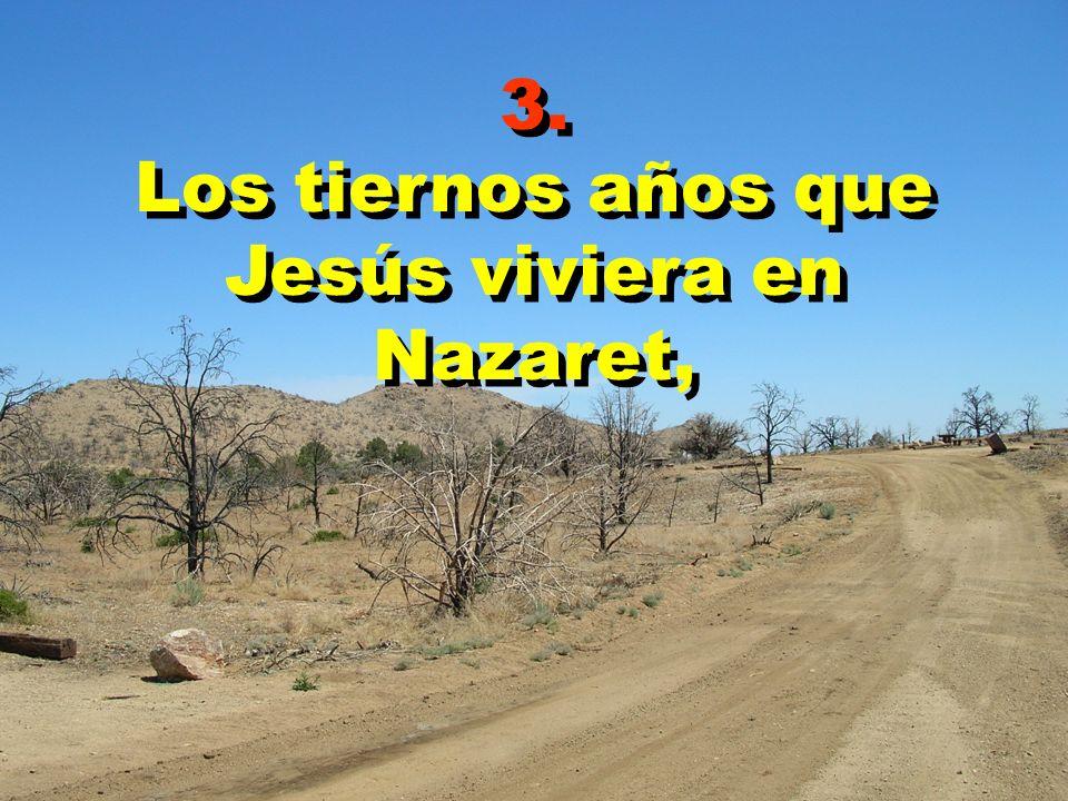 3. Los tiernos años que Jesús viviera en Nazaret, 3. Los tiernos años que Jesús viviera en Nazaret,