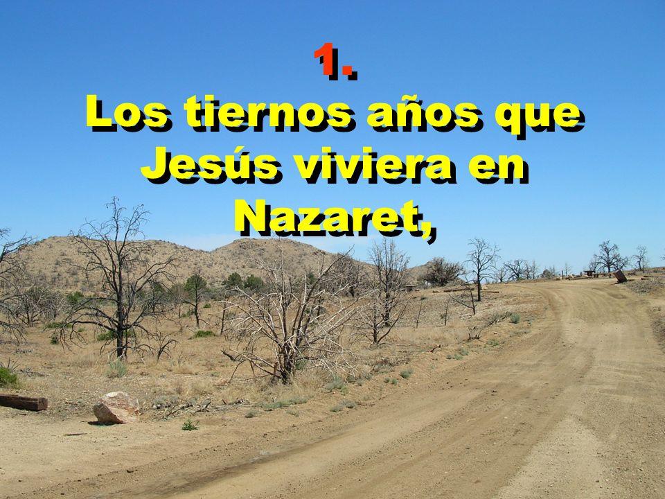 1. Los tiernos años que Jesús viviera en Nazaret, 1. Los tiernos años que Jesús viviera en Nazaret,
