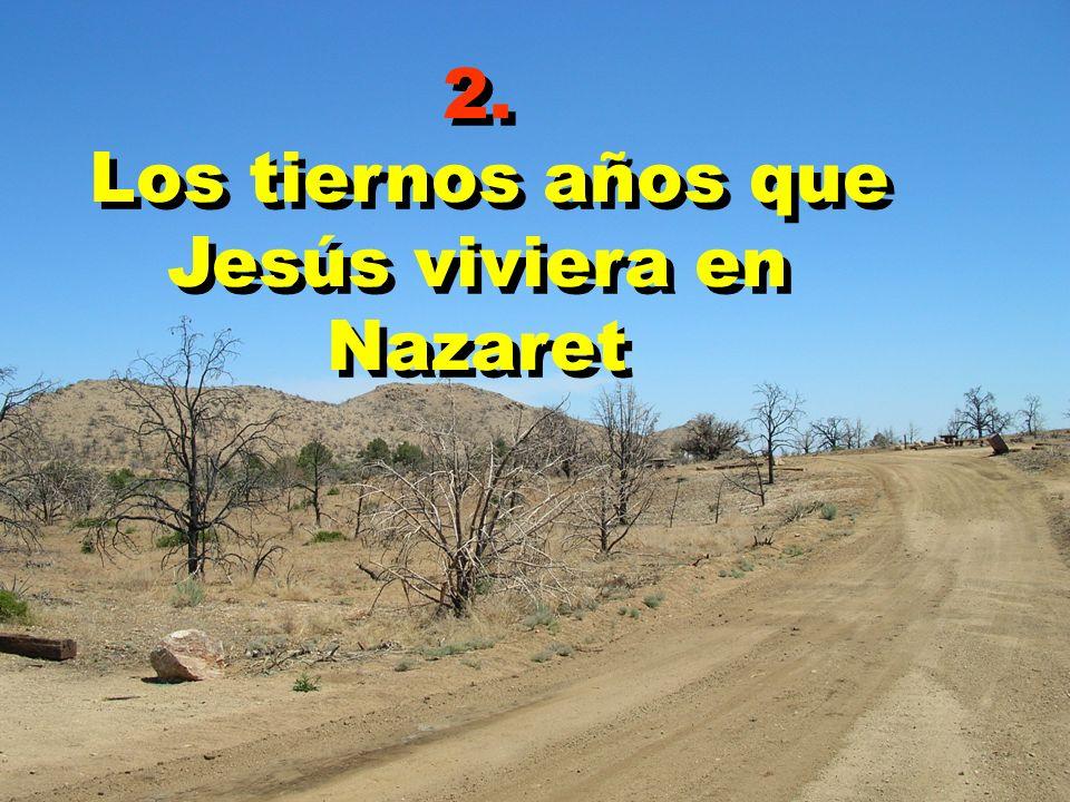 2. Los tiernos años que Jesús viviera en Nazaret 2. Los tiernos años que Jesús viviera en Nazaret