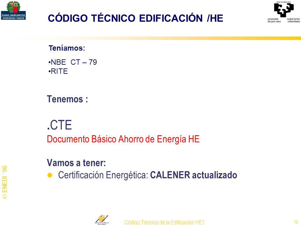 © ENEDI ´06 Código Técnico de la Edificación HE1 12 Tenemos :. CTE Documento Básico Ahorro de Energía HE Vamos a tener: Certificación Energética: CALE