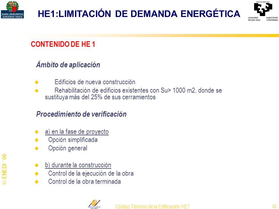 © ENEDI ´06 Código Técnico de la Edificación HE1 22 CONTENIDO DE HE 1 Ámbito de aplicación Edificios de nueva construcción Rehabilitación de edificios